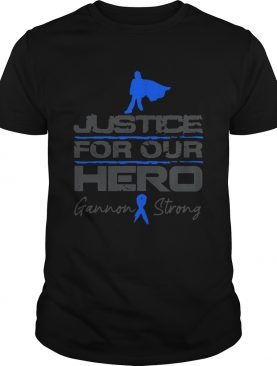 Gannon Strong Justice For Our Hero shirt