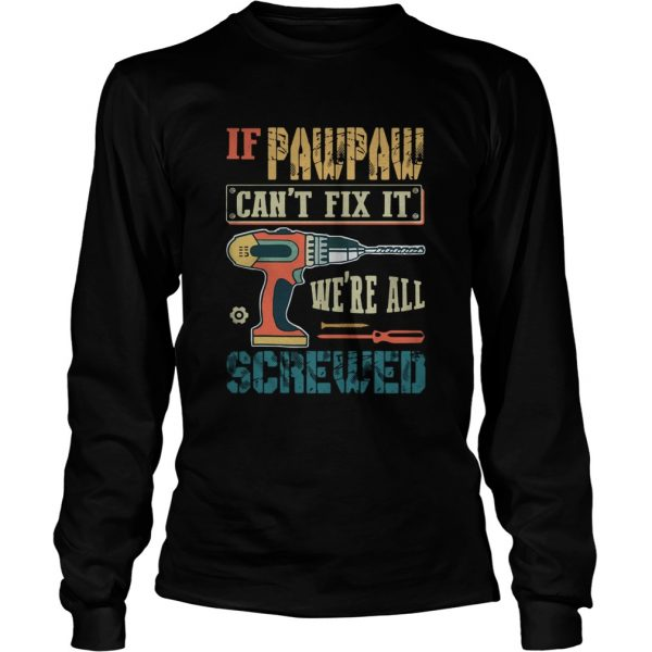 If Pawpaw Cant Fix It Were All Screwed  Long Sleeve