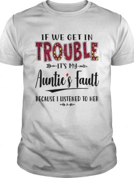 If we get in trouble its my Aunties Fault shirt