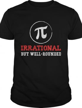 Irrational But Well Rounded Pi Day shirt