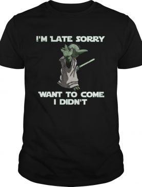 Master Yoda Im Late Sorry Want To Come I Didnt shirt