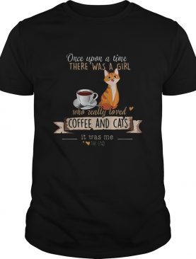 Once Upon A Time There Was A Girl Who Really Loved Coffee And Cats shirt