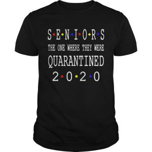Seniors The One Where They Were Quarantined 2020  Unisex