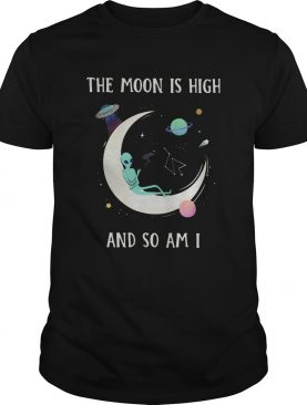 The Moon Is High And So Am I shirt