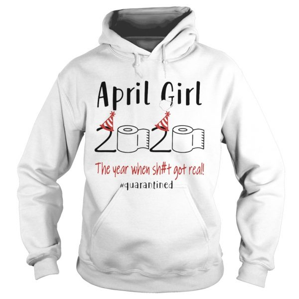 1586166469April birthday 2020 the year when shit got real quarantined toilet paper  Hoodie