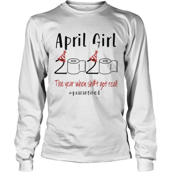 1586166469April birthday 2020 the year when shit got real quarantined toilet paper  Long Sleeve