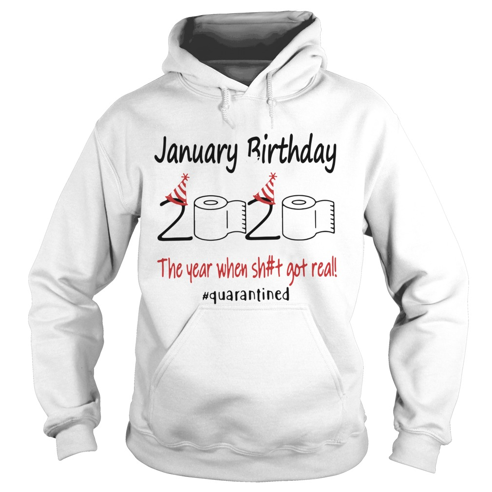 1586167742January Birthday The Year When Shit Got Real Quarantined  Hoodie