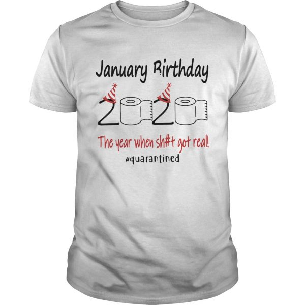 1586167742January Birthday The Year When Shit Got Real Quarantined  Unisex
