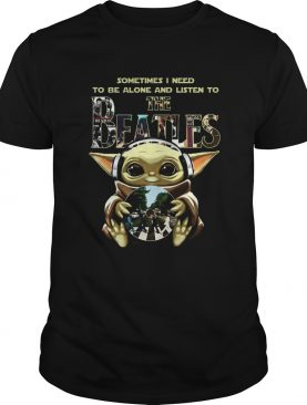 1586328824Baby Yoda Sometimes I Need To Be Alone And Listen To The Beatles shirt