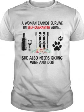 A Woman Cannot Survive On Self Quarantine Alone She Needs Wine Dog Skiing shirt