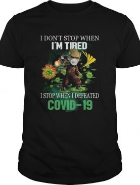 Baby Groot I Dont Stop When Im Tired I Stop When I Defeated Covid19 Sprint Corporation shirt