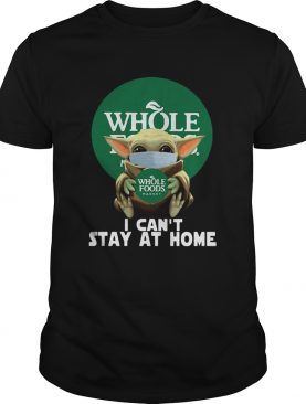 Baby Yoda Face Mask Hug Whole Foods Market I Cant Stay At Home shirt