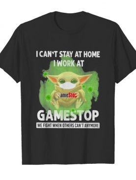 Baby Yoda mask hug I can't stay at home I work at Gamestop We fight when others can't anymore shirt