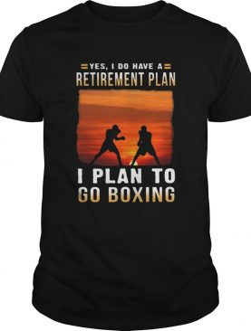 Boxing Yes I Do Have A Retirement Plan shirt