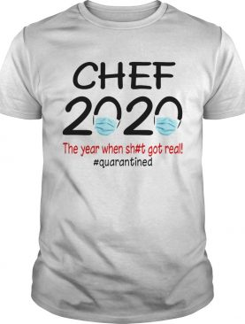 Chef 2020 the year when shit got real quarantined covid19 shirt