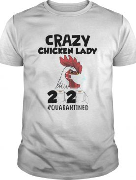 Crazy Chicken Lady 2020 quarantined shirt