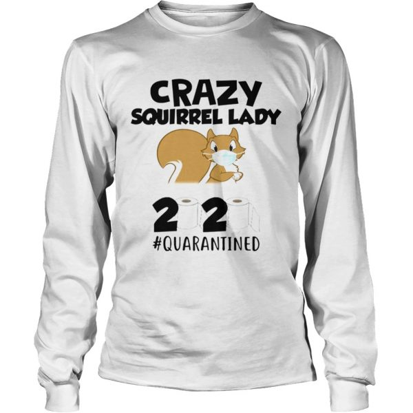 Crazy Squirrel Lady 2020 Quarantined  Long Sleeve