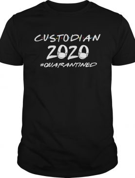 Custodian 2020 quarantined shirt