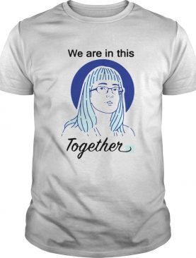 Deena Hinshaw We Are In This Together shirt