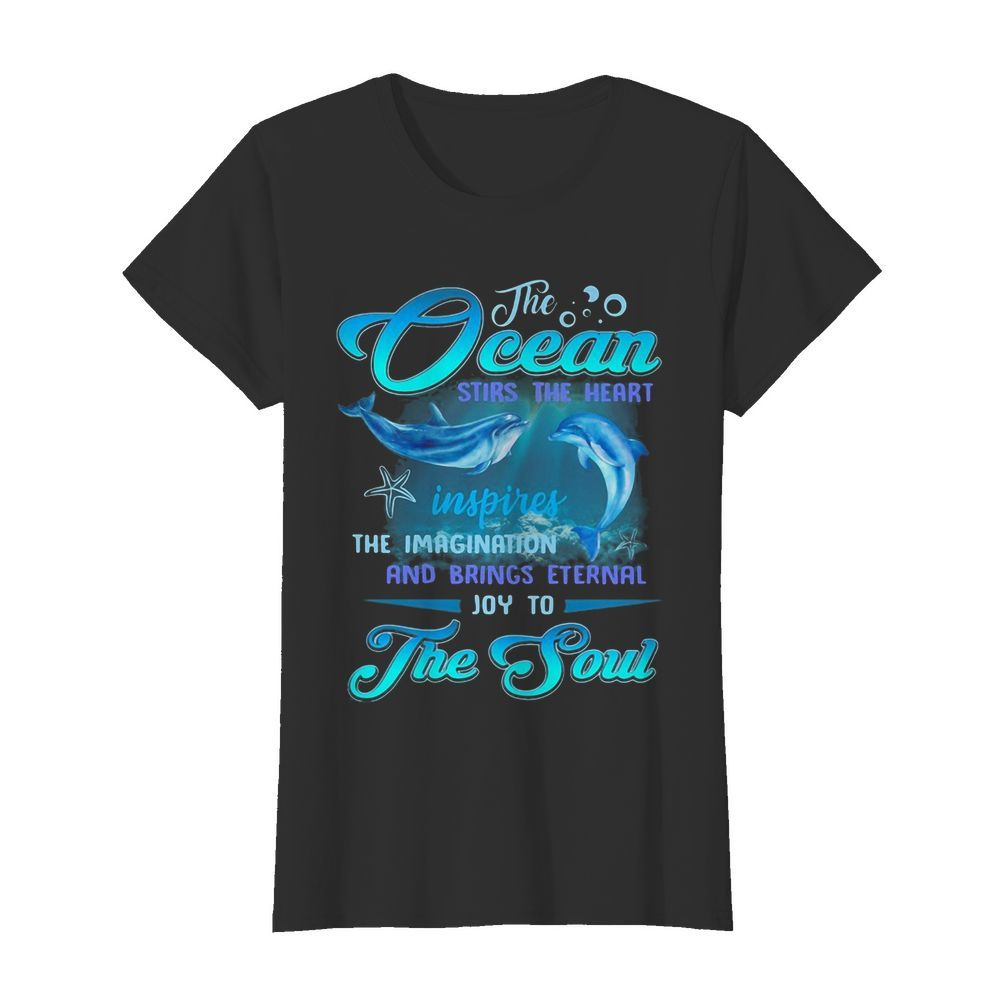 Dolphin the Ocean stirs the heart inspires the imagination and brings eternal joy to the soul  Classic Women's T-shirt