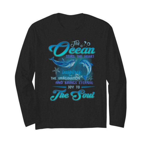 Dolphin the Ocean stirs the heart inspires the imagination and brings eternal joy to the soul  Long Sleeved T-shirt