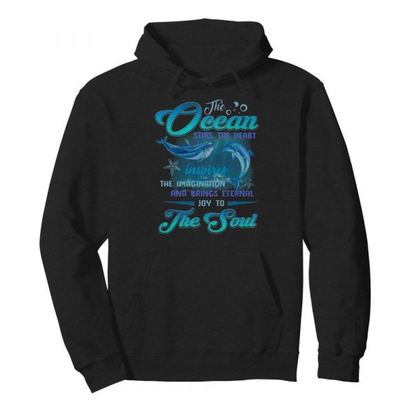 Dolphin the Ocean stirs the heart inspires the imagination and brings eternal joy to the soul  Unisex Hoodie