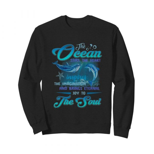 Dolphin the Ocean stirs the heart inspires the imagination and brings eternal joy to the soul  Unisex Sweatshirt
