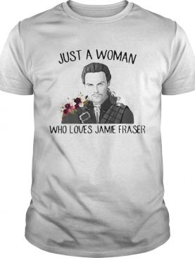 Flowers Just A Woman Who Loves Jamie Fraser shirt
