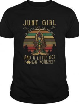 Good Yoga June Girl Im Mostly Peace Love And Light And A Little Go Fuck Yourself Vintage shirt