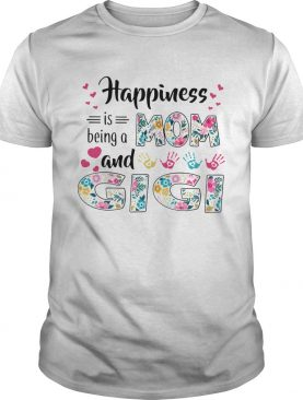 Happiness Is Being A Mom And Gigi shirt