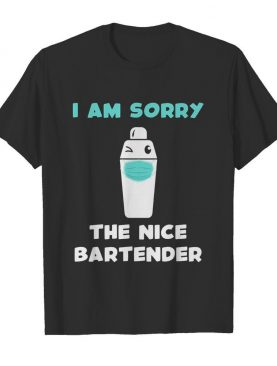 I am sorry the nice bartender is on vacation mask shirt