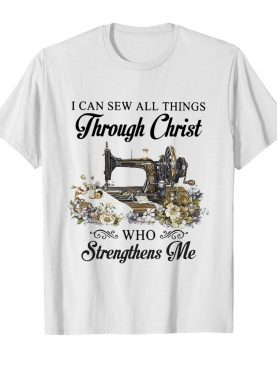 I can sew all things through christ who strengthens me flower shirt