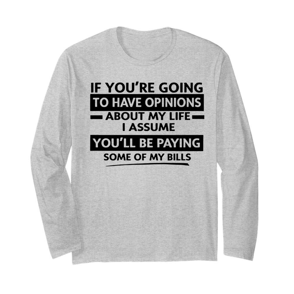 If You're Going To Have Opinions About My Life I Assume  Long Sleeved T-shirt
