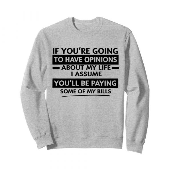If You're Going To Have Opinions About My Life I Assume  Unisex Sweatshirt