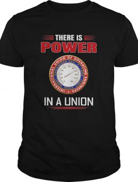 International union of operating engineers there is power in a union shirt