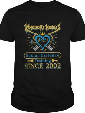 Kingdom Hearts Social Distance Training Since 2002 shirt