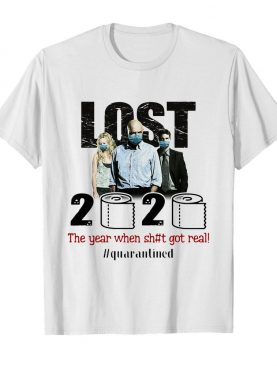Lost 2020 The Year When Shit Got Real #quarantined shirt