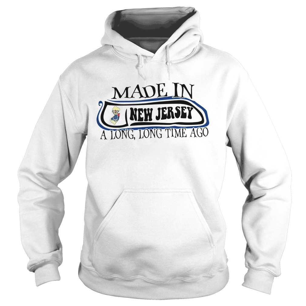 Made In New Jersey Long Long Time Ago  Hoodie