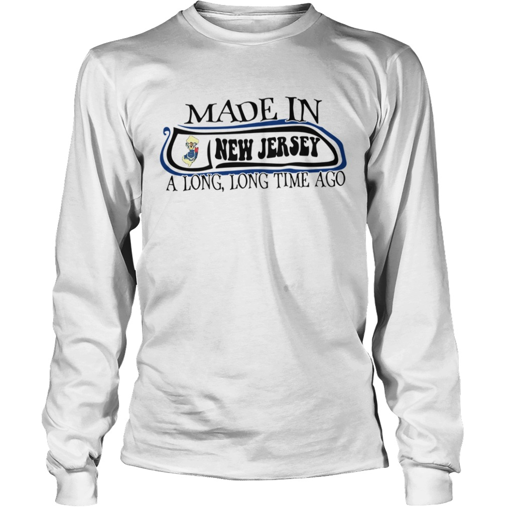 Made In New Jersey Long Long Time Ago  Long Sleeve