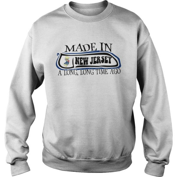 Made In New Jersey Long Long Time Ago  Sweatshirt