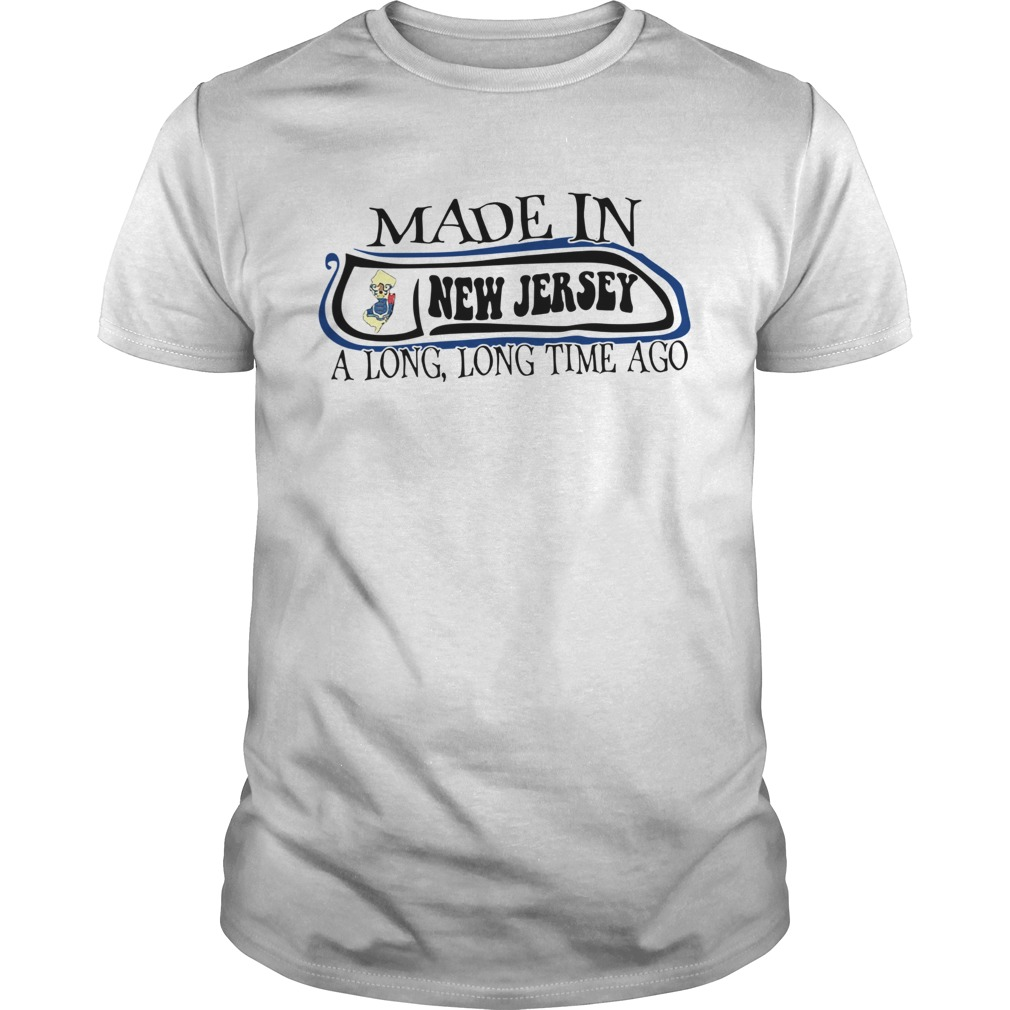 Made In New Jersey Long Long Time Ago  Unisex