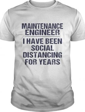 Maintenance engineer I have been social distancing for years shirt