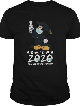 Mickey Seniors 2020 Quarantined Shirt Friends Ill Be There For You shirt