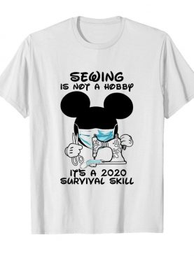 Mickey Sewing Is Not A Hobby It's A 2020 Survival Skill shirt