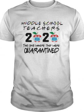 Middle school teachers 2020 the one where they were quarantined apple mask covid19 shirt