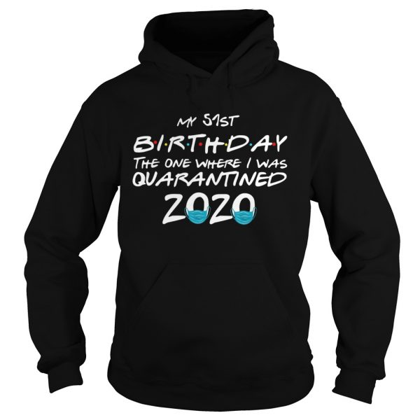 My 51st Birthday The One Where I Was Quarantined 2020  Hoodie