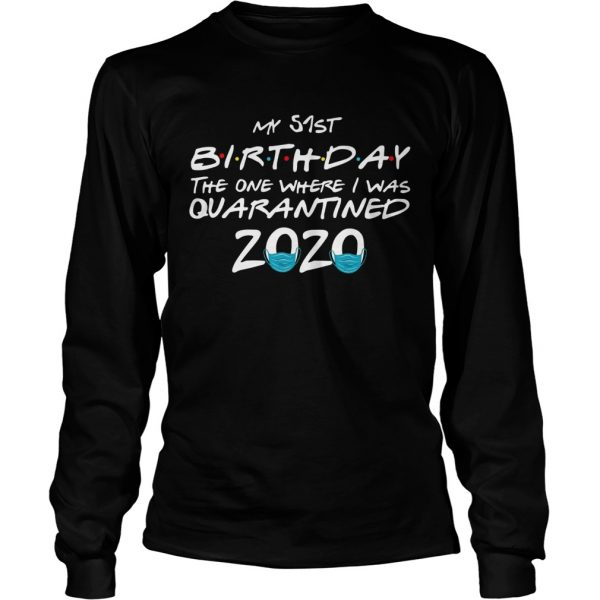My 51st Birthday The One Where I Was Quarantined 2020  Long Sleeve