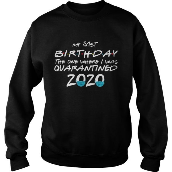 My 51st Birthday The One Where I Was Quarantined 2020  Sweatshirt