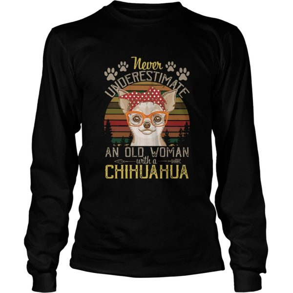 Never Underestimate An Old A Chihuahua Vintage  Long Sleeve