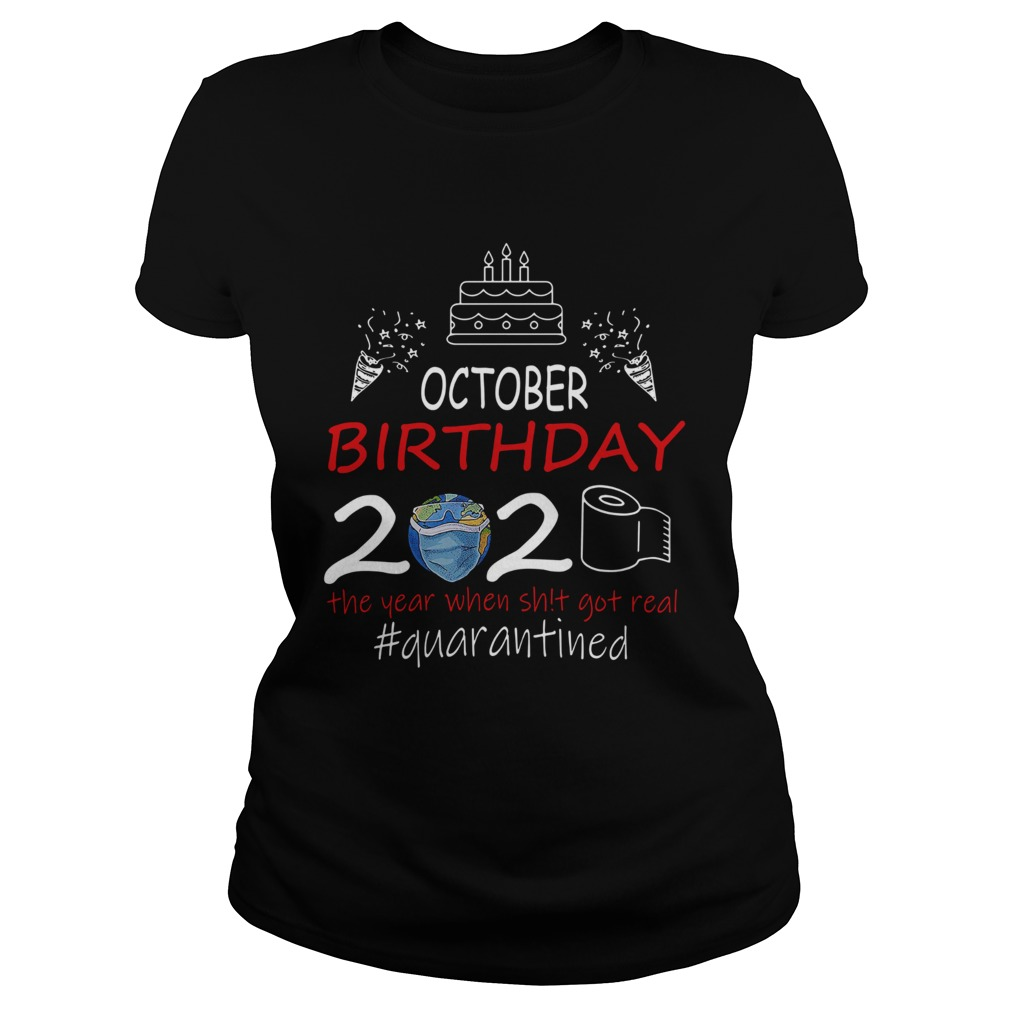 October Birthday 2020 The Year When Shit Got Real Quarantined Earth  Classic Ladies